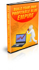 Build Your Own Profitable Blog Empire