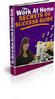 The Work At Home Secrets Of Success Guide